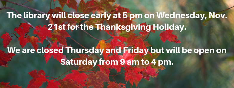 Thanksgiving Closure from 5 pm on 11/21 with library reopening on 11/24 at 9 AM